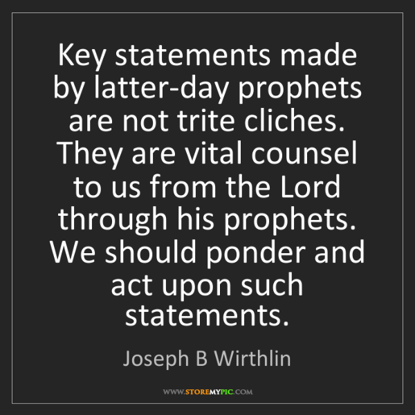 Joseph B Wirthlin: Key statements made by latter-day prophets are not trite...