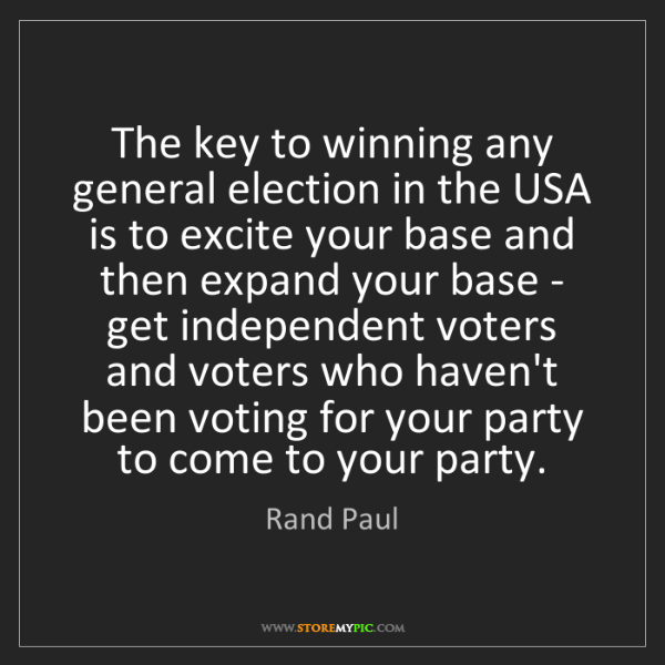 Rand Paul: The key to winning any general election in the USA is...