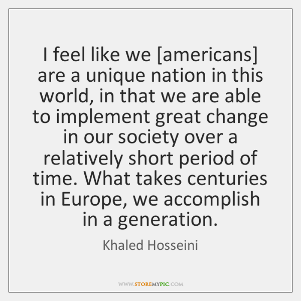 I feel like we [americans] are a unique nation in this world, ...