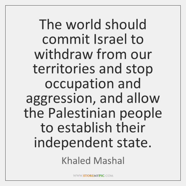 The world should commit Israel to withdraw from our territories and stop ...