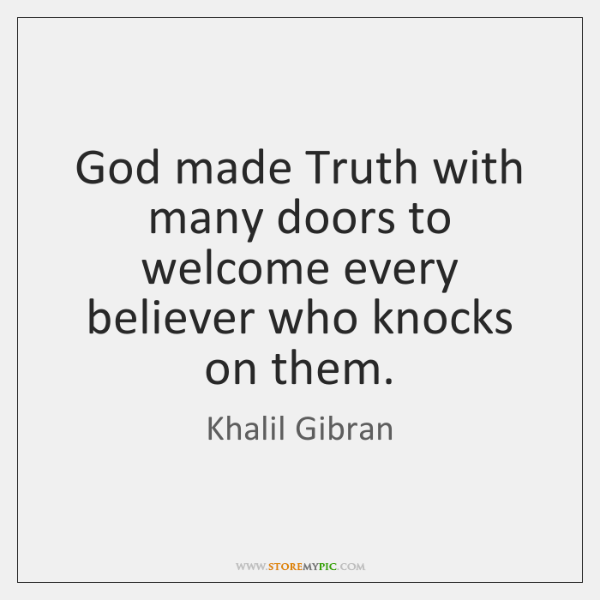 God made Truth with many doors to welcome every believer who knocks ...