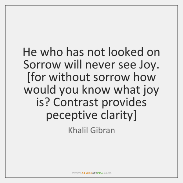 He who has not looked on Sorrow will never see Joy. [for ...