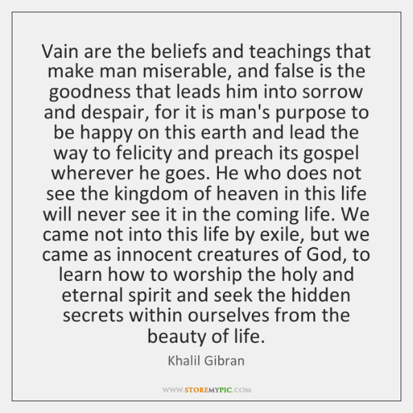 Vain are the beliefs and teachings that make man miserable, and false ...