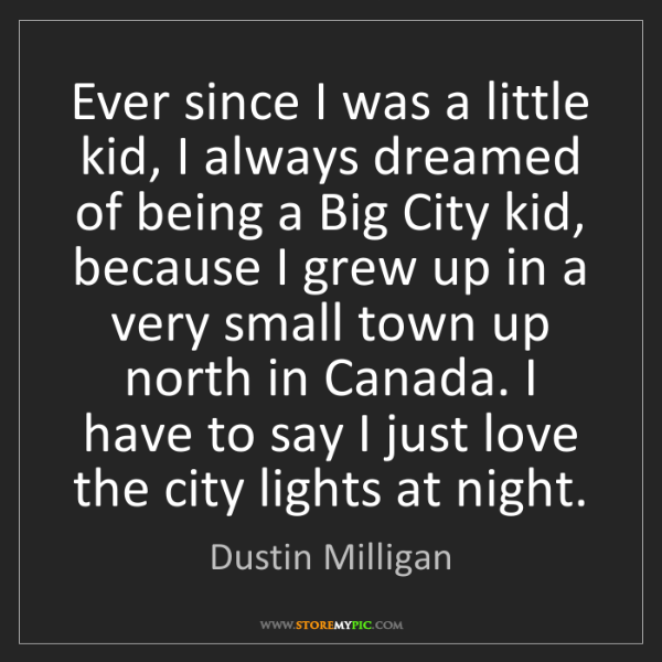 Dustin Milligan: Ever since I was a little kid, I always dreamed of being...