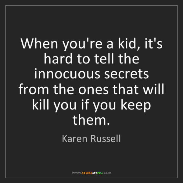Karen Russell: When you're a kid, it's hard to tell the innocuous secrets...