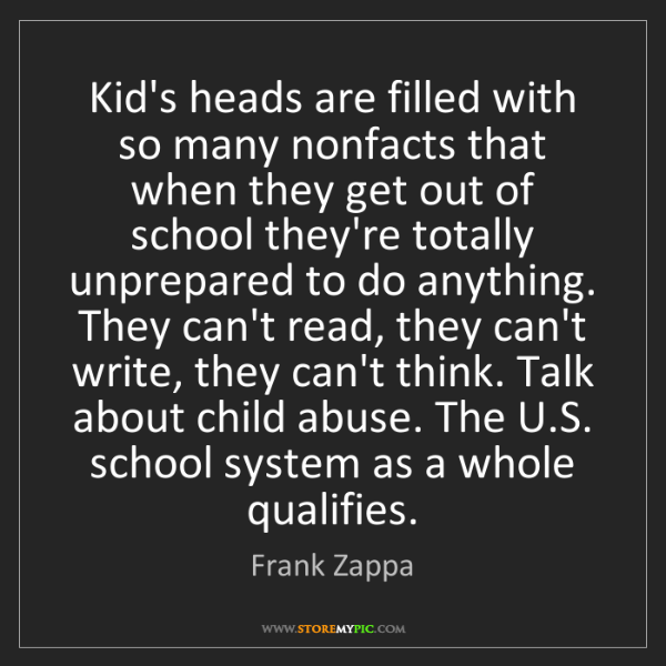 Frank Zappa: Kid's heads are filled with so many nonfacts that when...