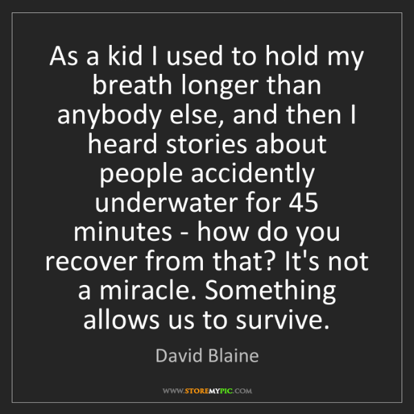 David Blaine: As a kid I used to hold my breath longer than anybody...