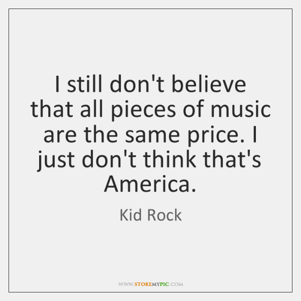 I still don't believe that all pieces of music are the same ...