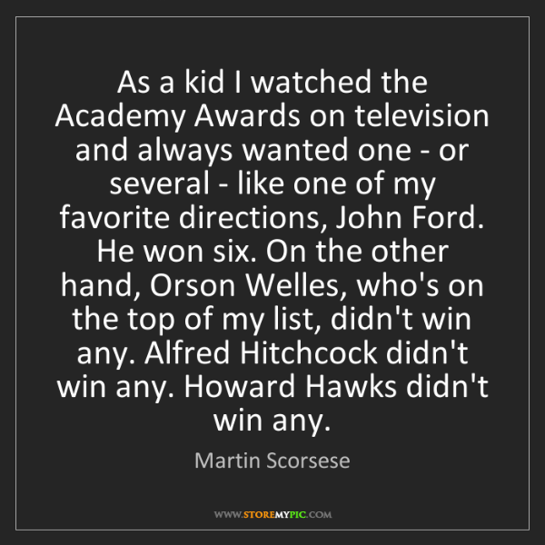 Martin Scorsese: As a kid I watched the Academy Awards on television and...