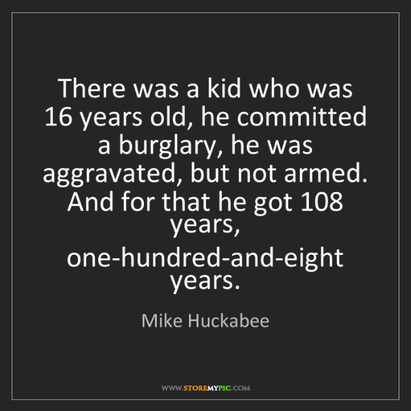 Mike Huckabee: There was a kid who was 16 years old, he committed a...