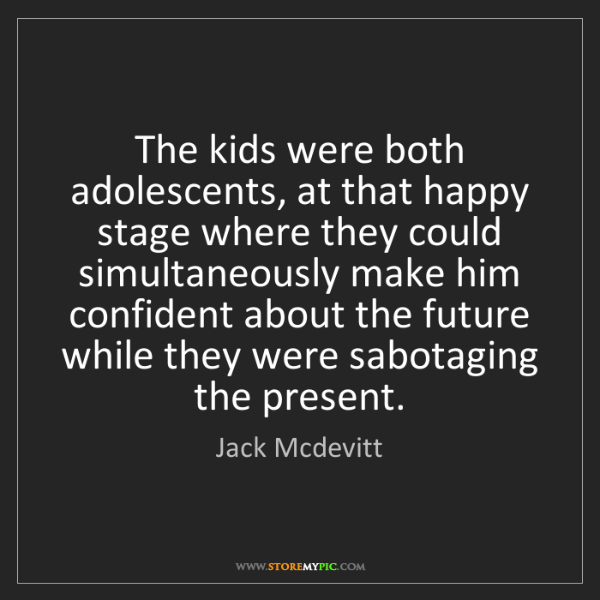 Jack Mcdevitt: The kids were both adolescents, at that happy stage where...
