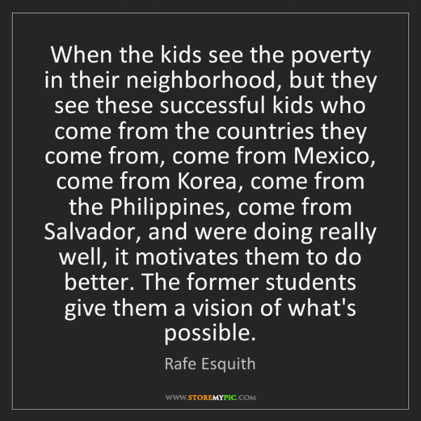 Rafe Esquith: When the kids see the poverty in their neighborhood,...
