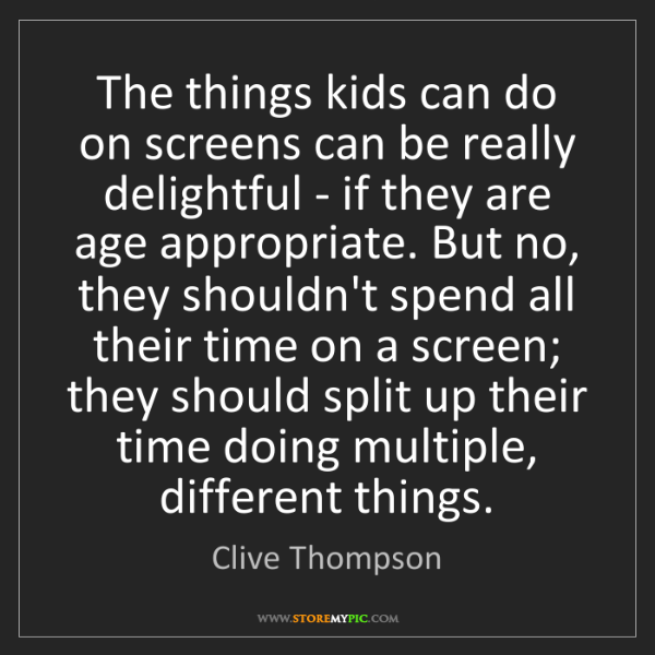 Clive Thompson: The things kids can do on screens can be really delightful...