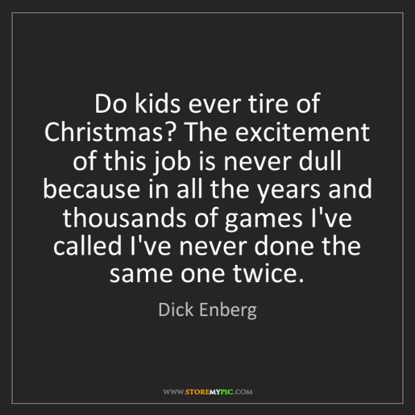 Dick Enberg: Do kids ever tire of Christmas? The excitement of this...