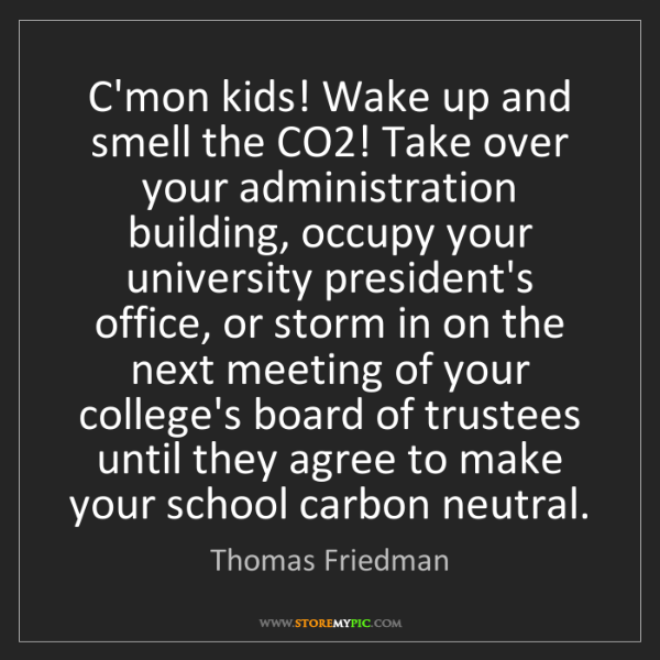 Thomas Friedman: C'mon kids! Wake up and smell the CO2! Take over your...