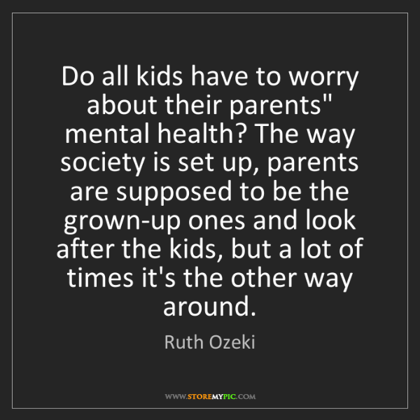 "Ruth Ozeki: Do all kids have to worry about their parents"" mental..."