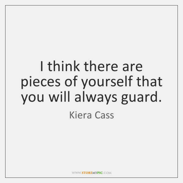 I think there are pieces of yourself that you will always guard.