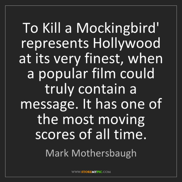 Mark Mothersbaugh: To Kill a Mockingbird' represents Hollywood at its very...