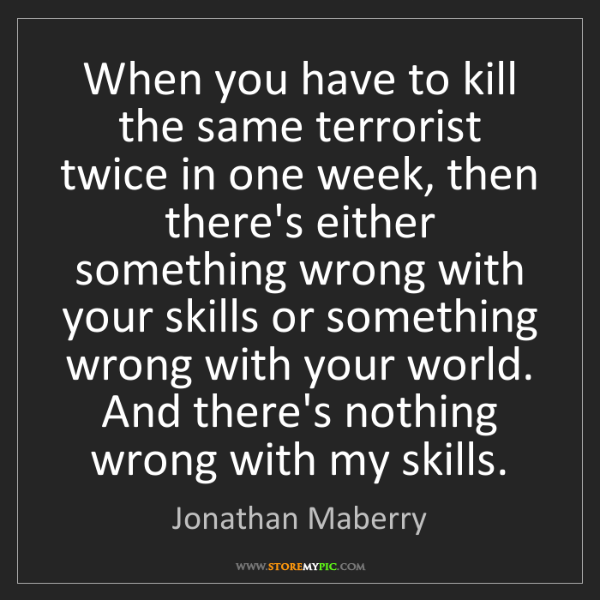 Jonathan Maberry: When you have to kill the same terrorist twice in one...