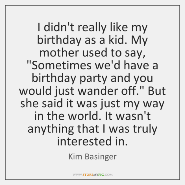 I didn't really like my birthday as a kid. My mother used ...