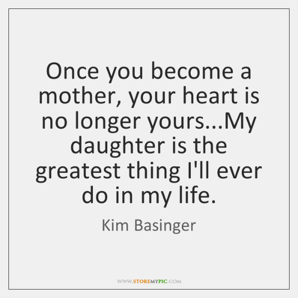 Once you become a mother, your heart is no longer yours...My ...