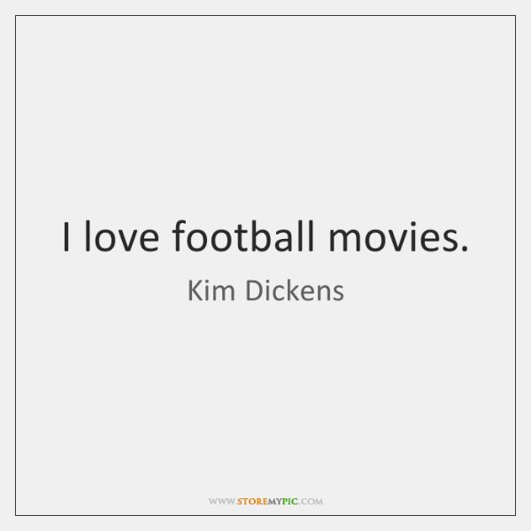 I love football movies.