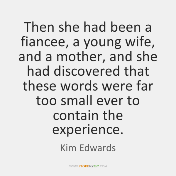 Then she had been a fiancee, a young wife, and a mother, ...
