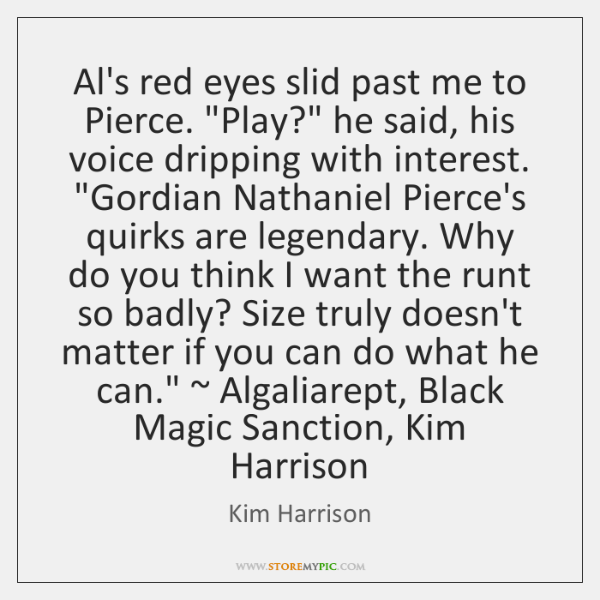 "Al's red eyes slid past me to Pierce. ""Play?"" he said, his ..."
