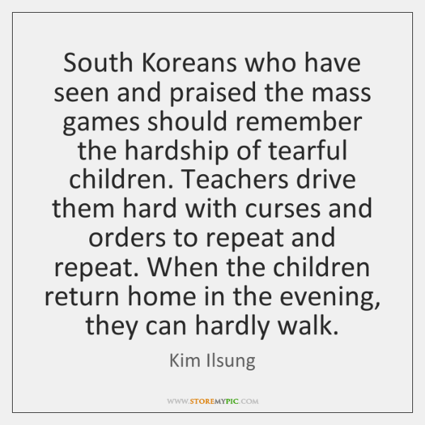 South Koreans who have seen and praised the mass games should remember ...