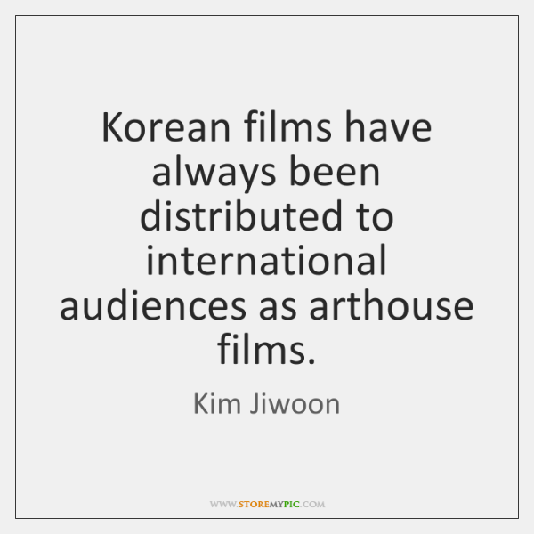 Korean films have always been distributed to international audiences as arthouse films.