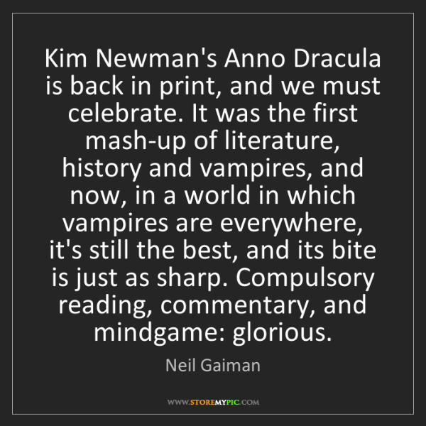 Neil Gaiman: Kim Newman's Anno Dracula is back in print, and we must...