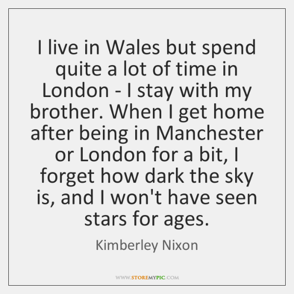 I live in Wales but spend quite a lot of time in ...