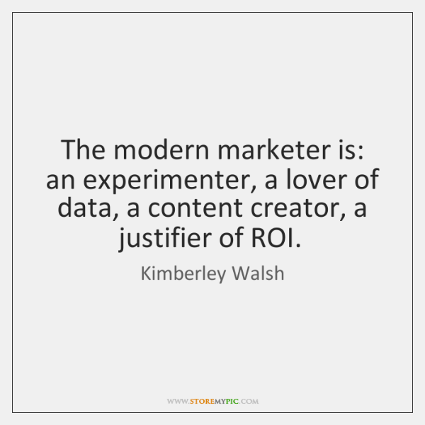 The modern marketer is: an experimenter, a lover of data, a content ...