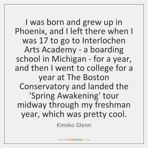 I was born and grew up in Phoenix, and I left there ...