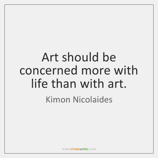 Art should be concerned more with life than with art.