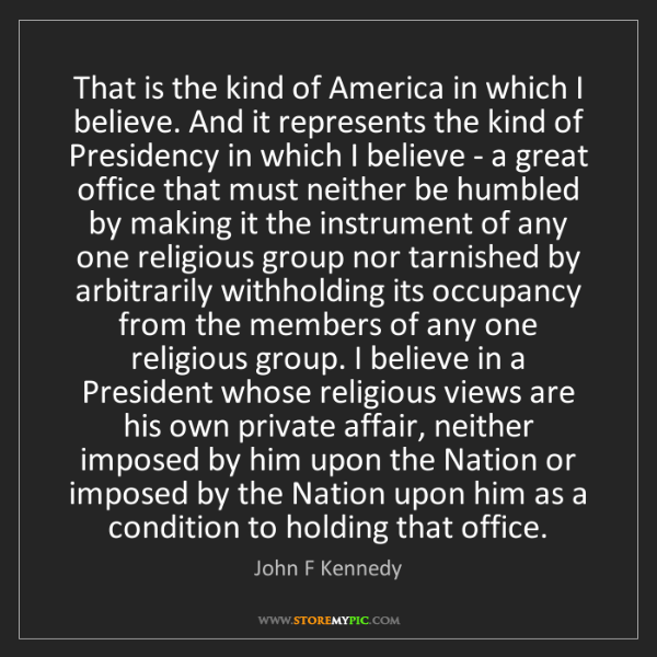 John F Kennedy: That is the kind of America in which I believe. And it...