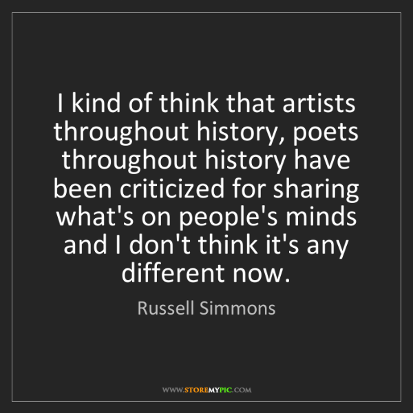 Russell Simmons: I kind of think that artists throughout history, poets...