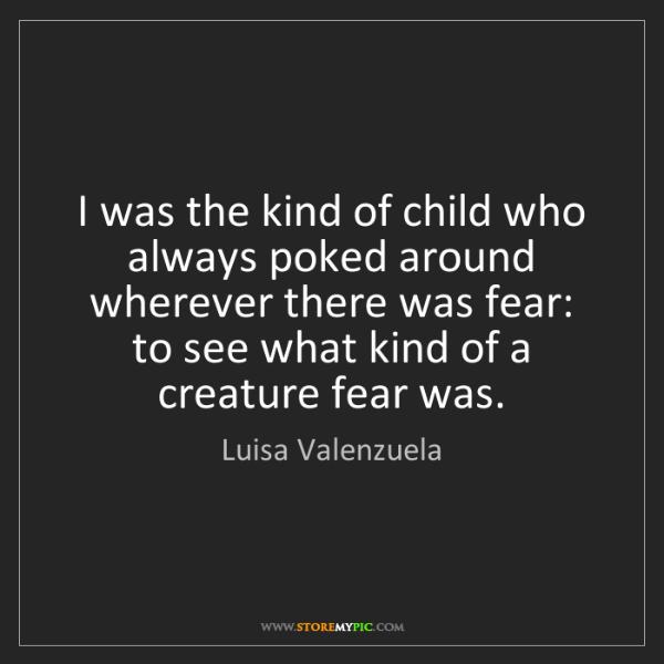 Luisa Valenzuela: I was the kind of child who always poked around wherever...