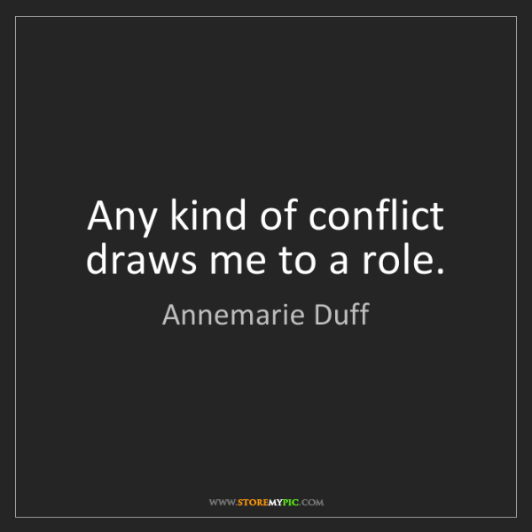 Annemarie Duff: Any kind of conflict draws me to a role.