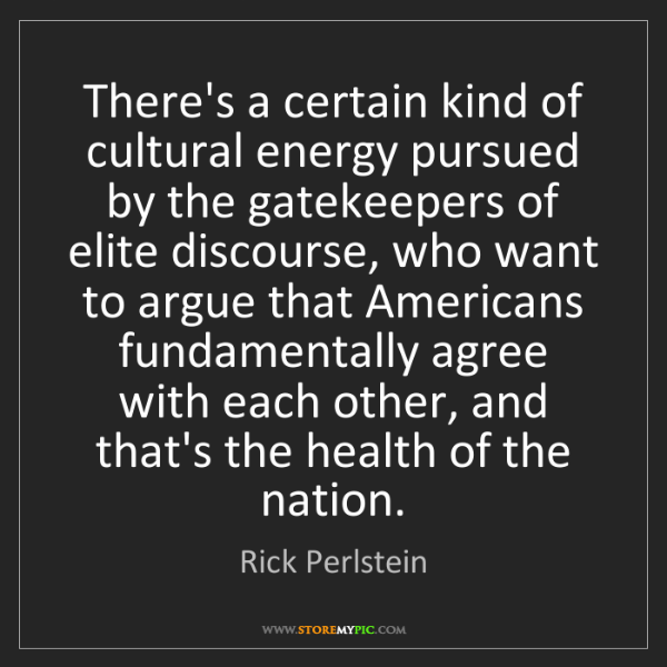 Rick Perlstein: There's a certain kind of cultural energy pursued by...