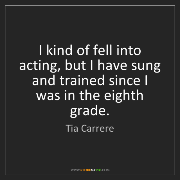Tia Carrere: I kind of fell into acting, but I have sung and trained...