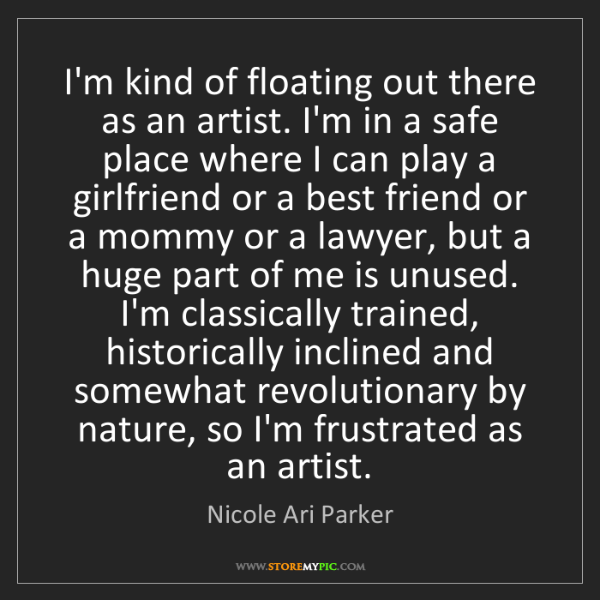 Nicole Ari Parker: I'm kind of floating out there as an artist. I'm in a...