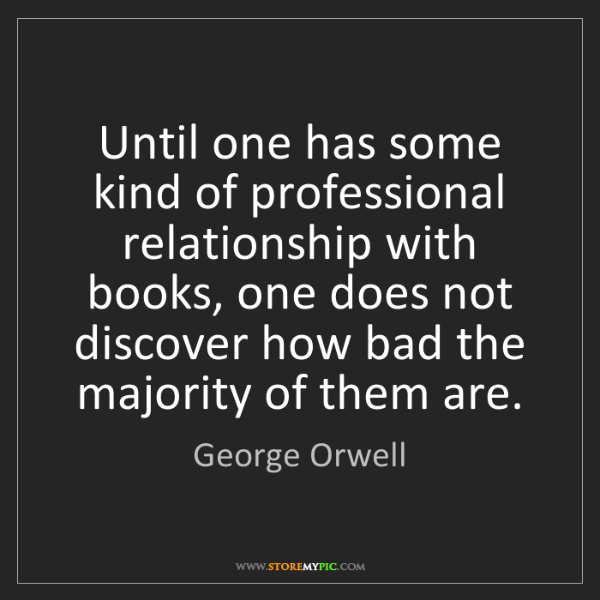 George Orwell: Until one has some kind of professional relationship...
