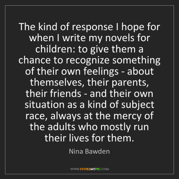 Nina Bawden: The kind of response I hope for when I write my novels...