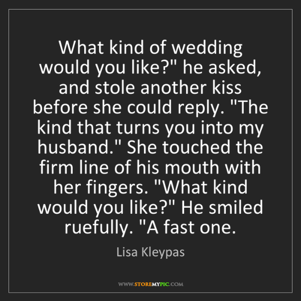 """Lisa Kleypas: What kind of wedding would you like?"""" he asked, and stole..."""