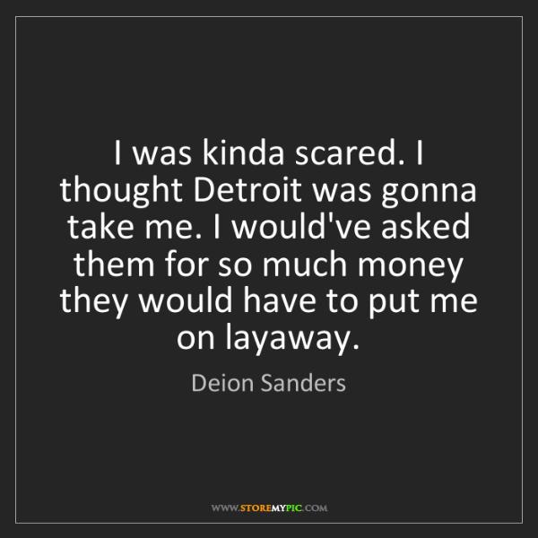 Deion Sanders: I was kinda scared. I thought Detroit was gonna take...