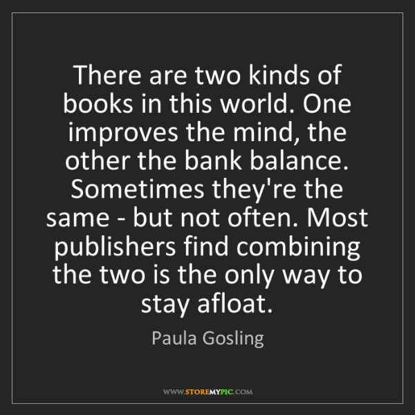 Paula Gosling: There are two kinds of books in this world. One improves...
