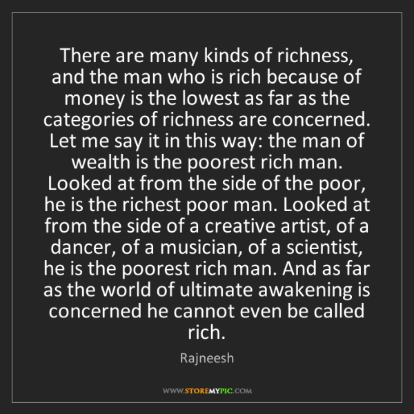Rajneesh: There are many kinds of richness, and the man who is...