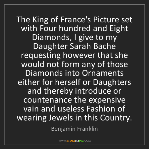 Benjamin Franklin: The King of France's Picture set with Four hundred and...