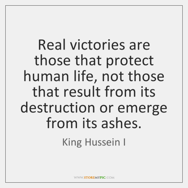 Real victories are those that protect human life, not those that result ...